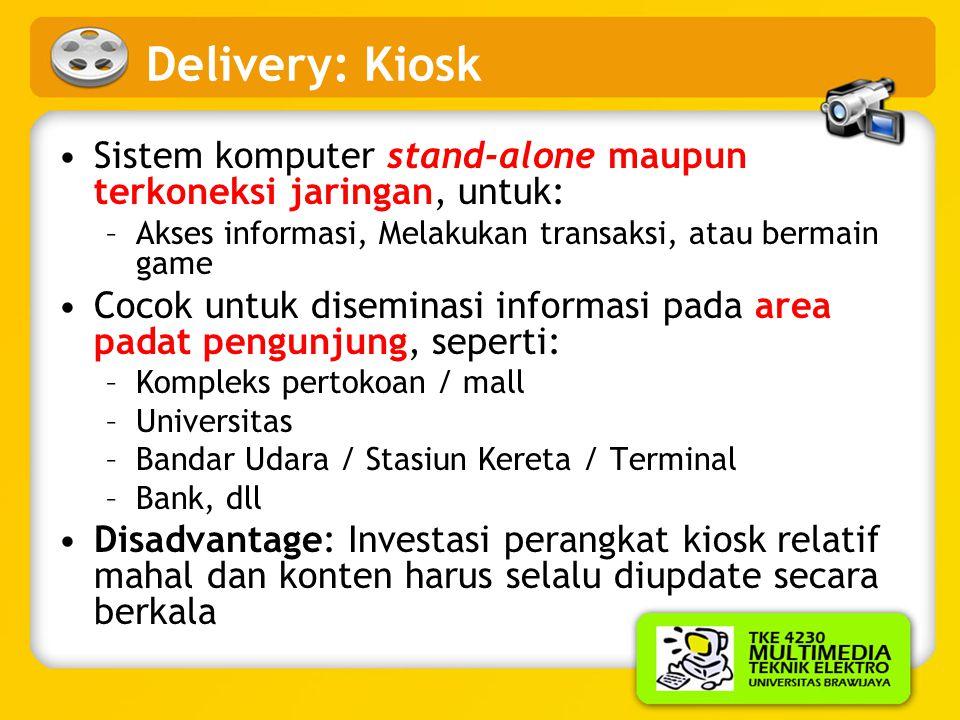 Delivery: Kiosk Sistem komputer stand-alone maupun terkoneksi jaringan, untuk: Akses informasi, Melakukan transaksi, atau bermain game.