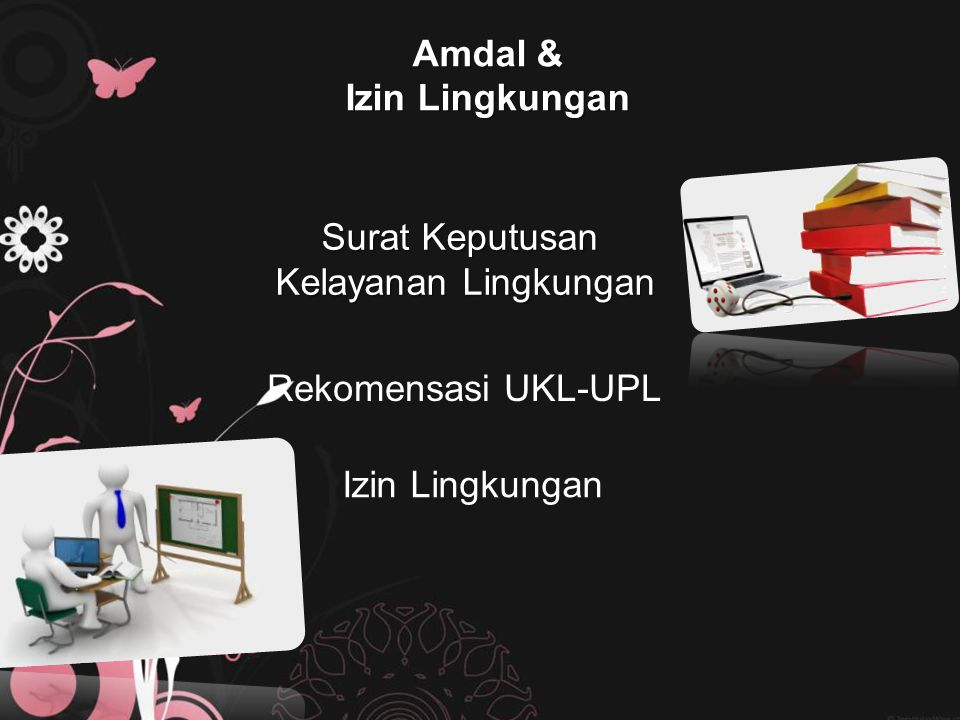 Amdal & Izin Lingkungan Surat Keputusan Kelayanan Lingkungan Rekomensasi UKL-UPL Izin Lingkungan