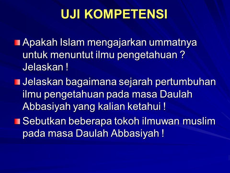 UJI KOMPETENSI Apakah Islam mengajarkan ummatnya untuk menuntut ilmu pengetahuan Jelaskan !
