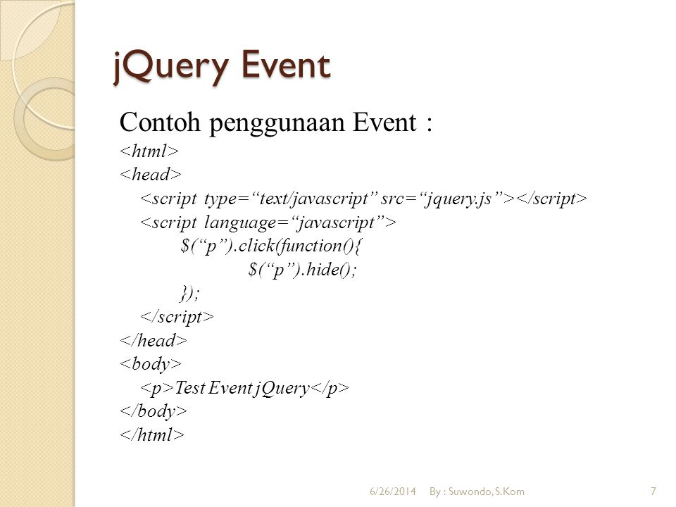 jQuery Event Contoh penggunaan Event : <html> <head>