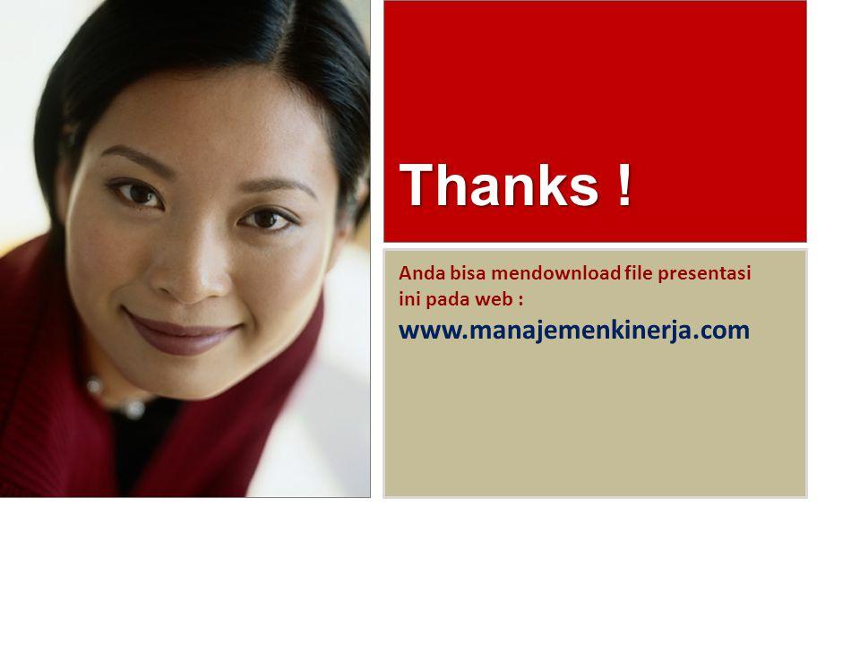 Thanks ! Anda bisa mendownload file presentasi ini pada web : www.manajemenkinerja.com