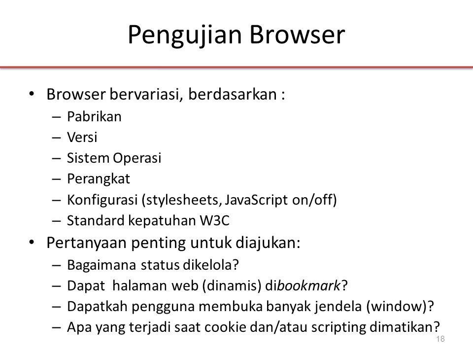 Pengujian Browser Browser bervariasi, berdasarkan :