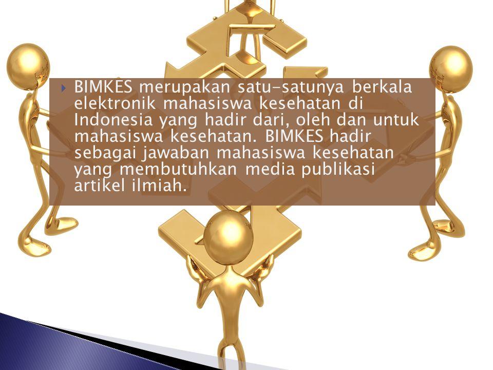 BIMKES merupakan satu-satunya berkala elektronik mahasiswa kesehatan di Indonesia yang hadir dari, oleh dan untuk mahasiswa kesehatan.