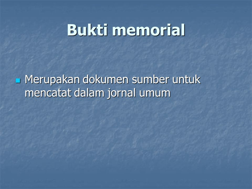 Bukti memorial Merupakan dokumen sumber untuk mencatat dalam jornal umum