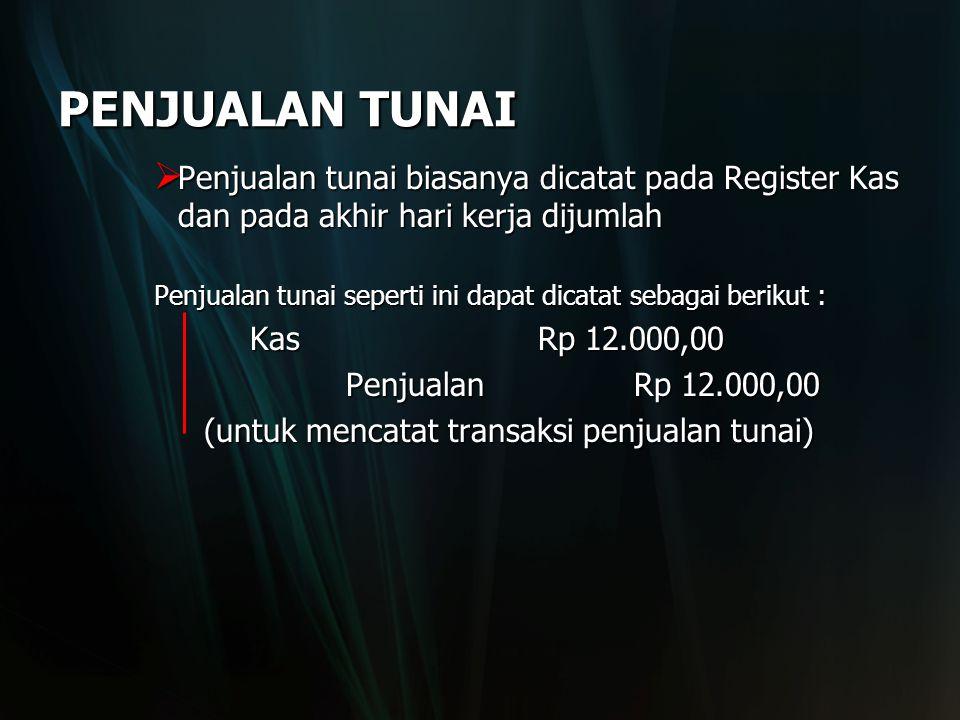 PENJUALAN TUNAI Penjualan tunai biasanya dicatat pada Register Kas dan pada akhir hari kerja dijumlah.