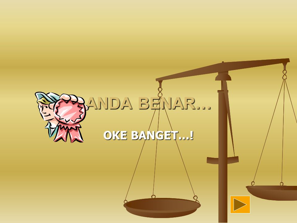 ANDA BENAR… OKE BANGET…!