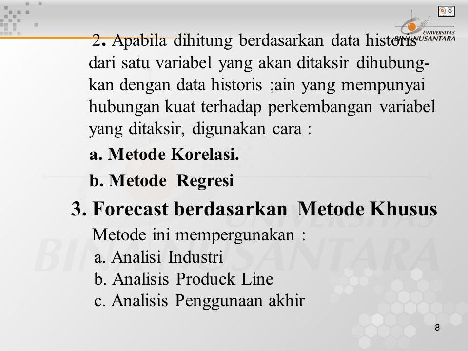 3. Forecast berdasarkan Metode Khusus Metode ini mempergunakan :