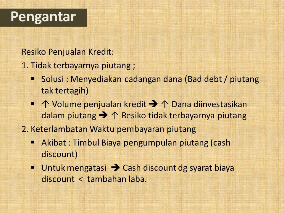 Pengantar Resiko Penjualan Kredit: 1. Tidak terbayarnya piutang ;