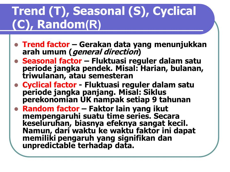 Trend (T), Seasonal (S), Cyclical (C), Random(R)