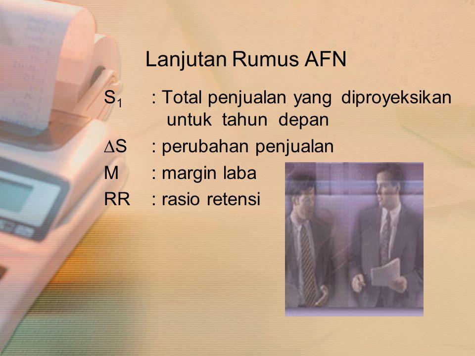 Lanjutan Rumus AFN S1 : Total penjualan yang diproyeksikan untuk tahun depan. ∆S : perubahan penjualan.