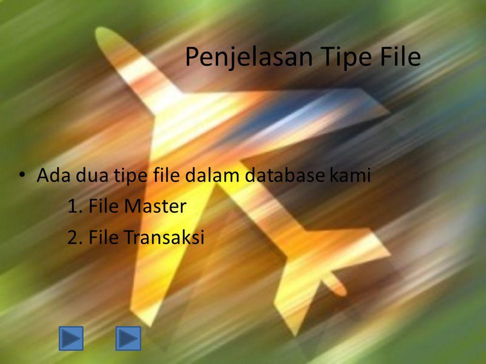 Penjelasan Tipe File Ada dua tipe file dalam database kami