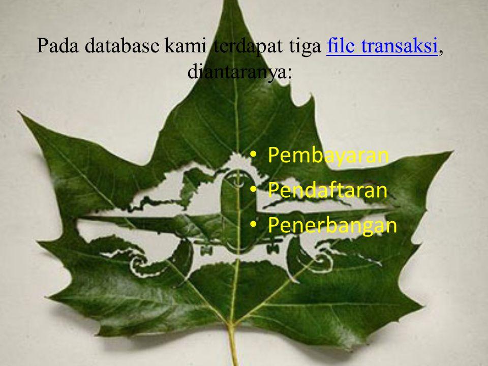 Pada database kami terdapat tiga file transaksi, diantaranya: