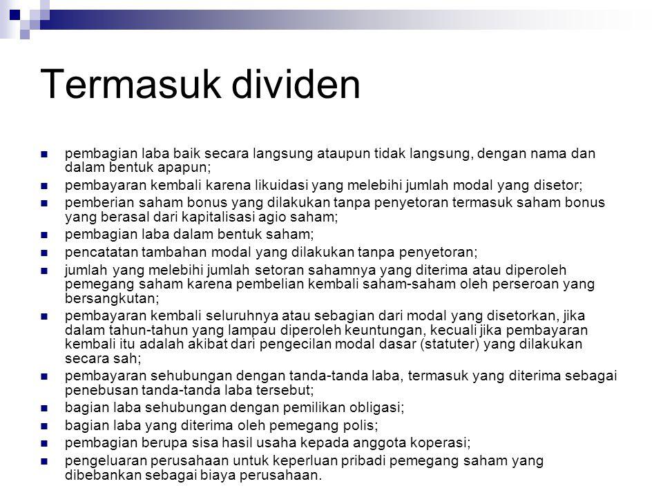 Termasuk dividen pembagian laba baik secara langsung ataupun tidak langsung, dengan nama dan dalam bentuk apapun;