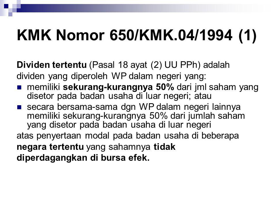 KMK Nomor 650/KMK.04/1994 (1) Dividen tertentu (Pasal 18 ayat (2) UU PPh) adalah. dividen yang diperoleh WP dalam negeri yang: