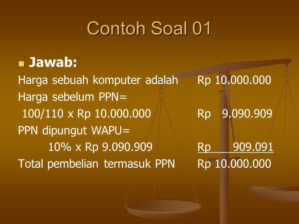 Contoh Soal 01 Jawab: Harga sebuah komputer adalah Rp 10.000.000
