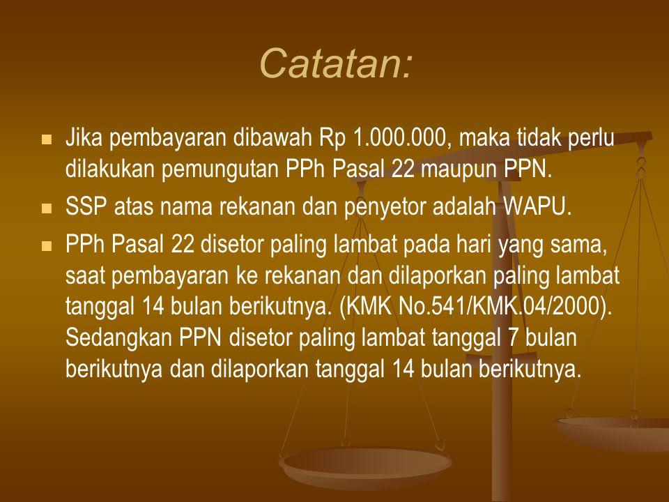 Catatan: Jika pembayaran dibawah Rp 1.000.000, maka tidak perlu dilakukan pemungutan PPh Pasal 22 maupun PPN.