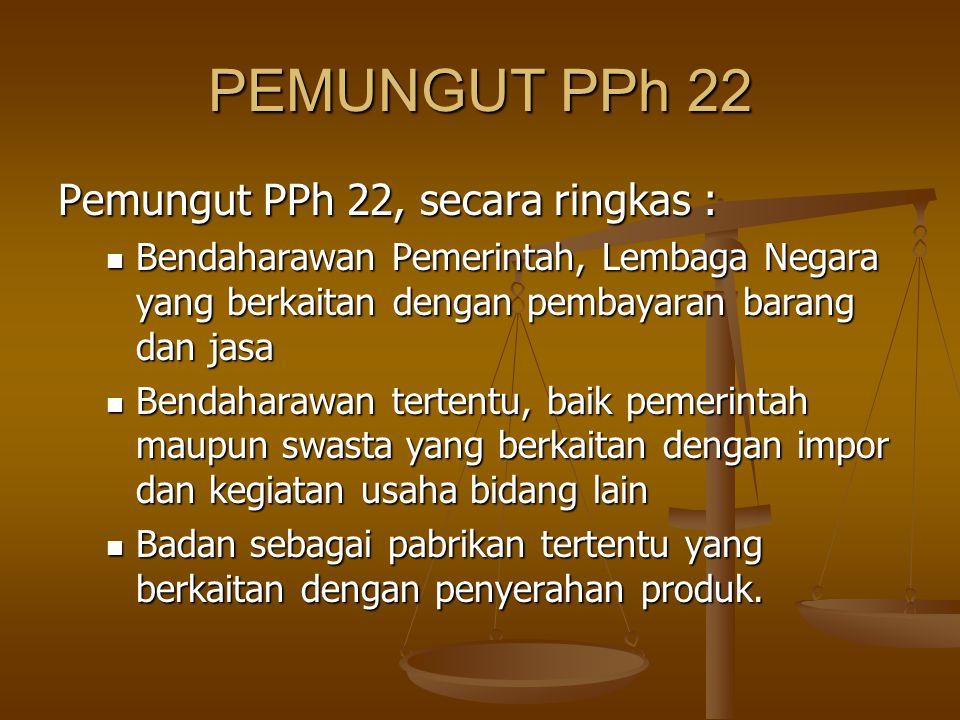 PEMUNGUT PPh 22 Pemungut PPh 22, secara ringkas :