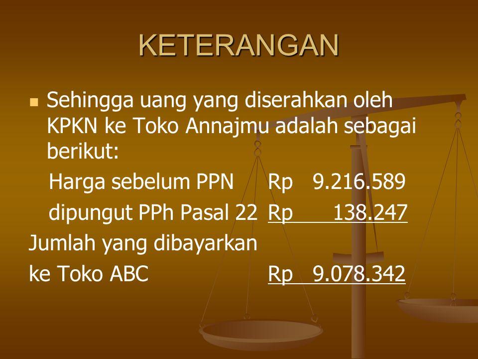 KETERANGAN Sehingga uang yang diserahkan oleh KPKN ke Toko Annajmu adalah sebagai berikut: Harga sebelum PPN Rp 9.216.589.