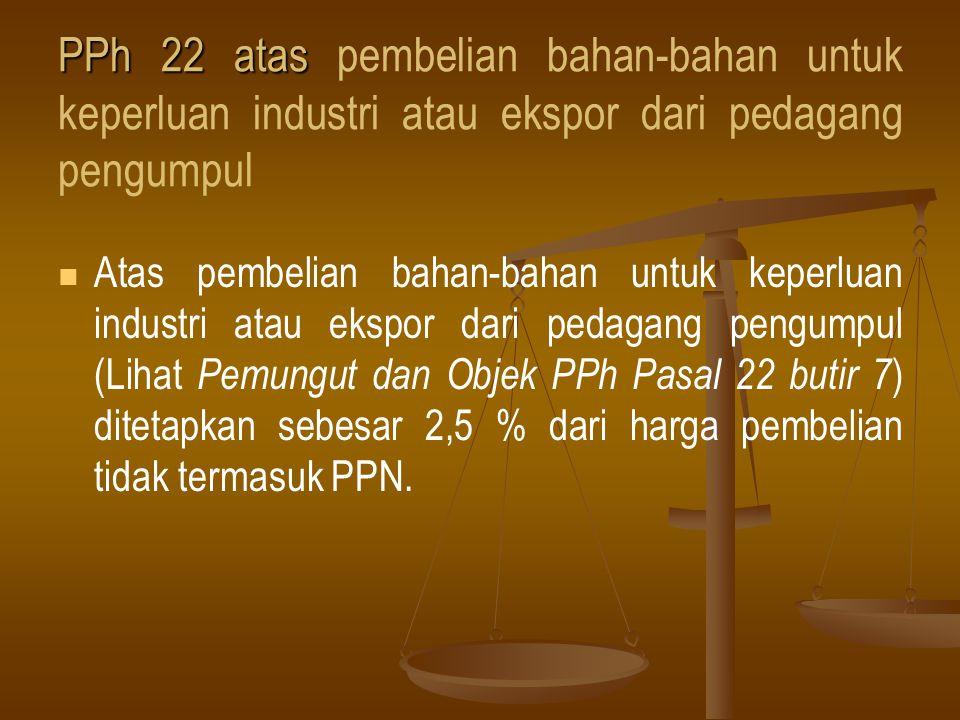 PPh 22 atas pembelian bahan-bahan untuk keperluan industri atau ekspor dari pedagang pengumpul