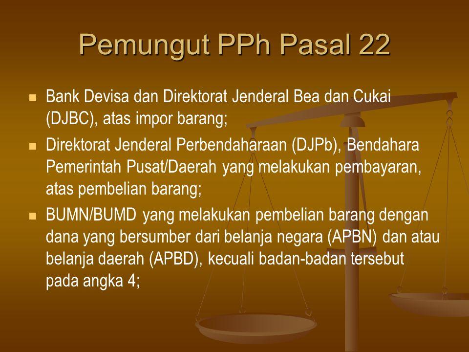 Pemungut PPh Pasal 22 Bank Devisa dan Direktorat Jenderal Bea dan Cukai (DJBC), atas impor barang;