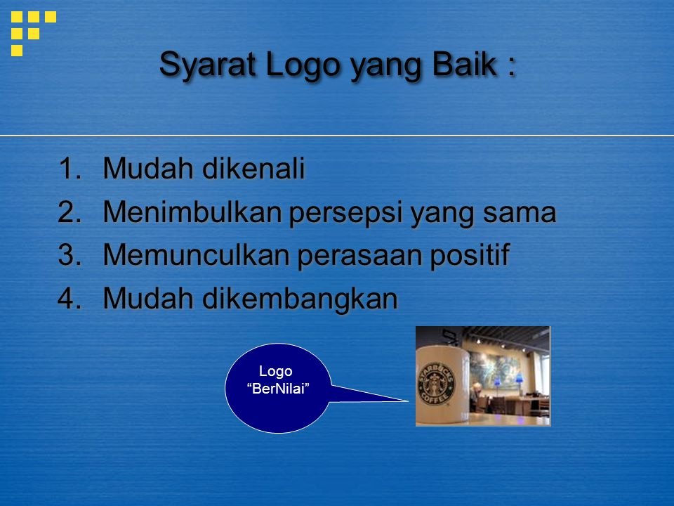 Syarat Logo yang Baik : Mudah dikenali Menimbulkan persepsi yang sama