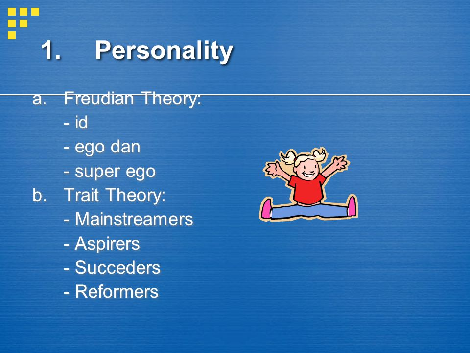 1. Personality Freudian Theory: - id - ego dan - super ego