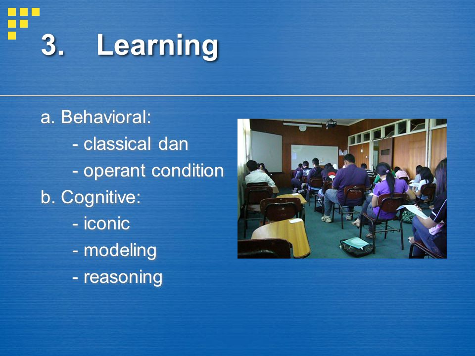 3. Learning a. Behavioral: - classical dan - operant condition
