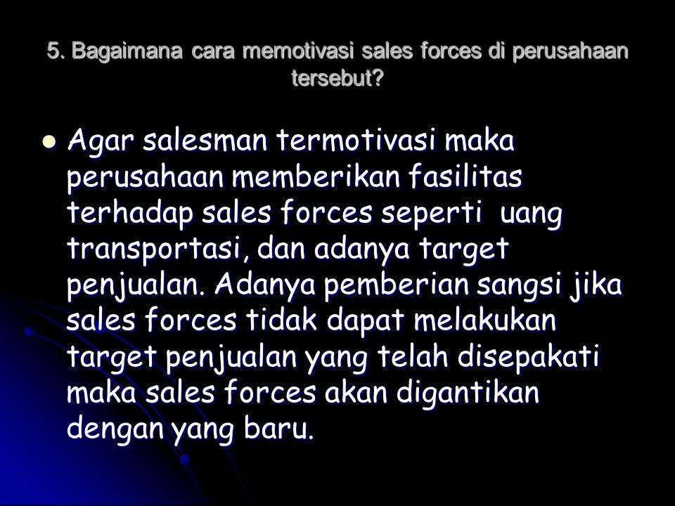 5. Bagaimana cara memotivasi sales forces di perusahaan tersebut