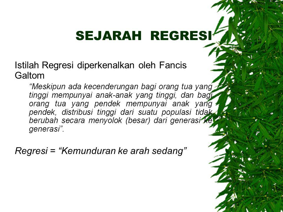 SEJARAH REGRESI Istilah Regresi diperkenalkan oleh Fancis Galtom