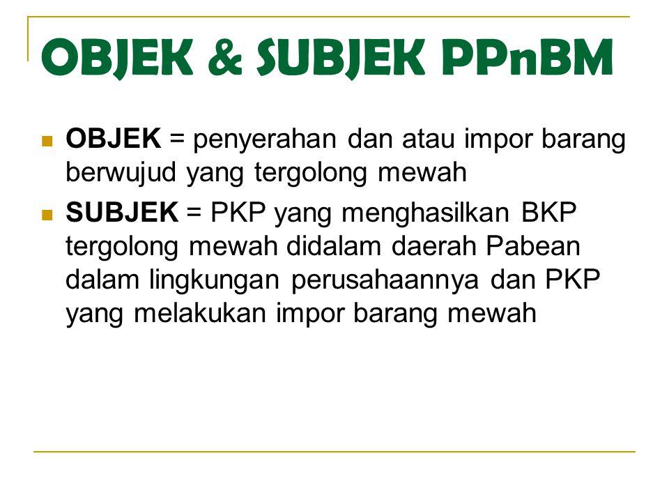 OBJEK & SUBJEK PPnBM OBJEK = penyerahan dan atau impor barang berwujud yang tergolong mewah.