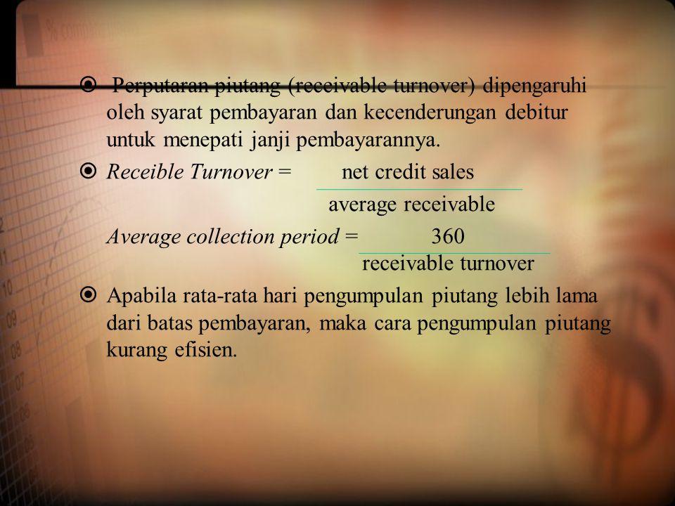 Perputaran piutang (receivable turnover) dipengaruhi oleh syarat pembayaran dan kecenderungan debitur untuk menepati janji pembayarannya.