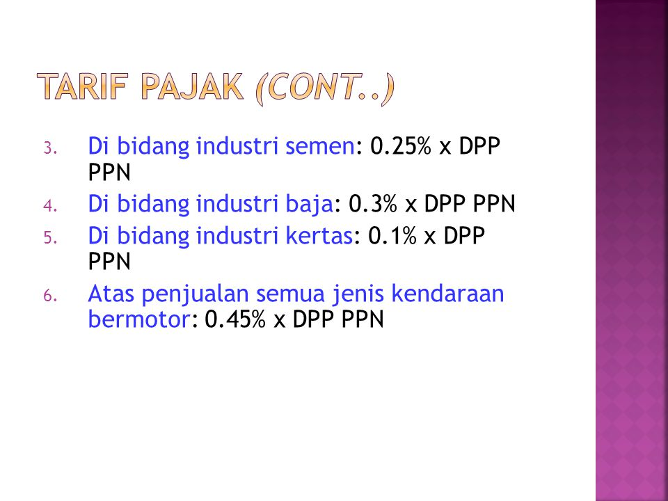 Tarif Pajak (cont..) Di bidang industri semen: 0.25% x DPP PPN