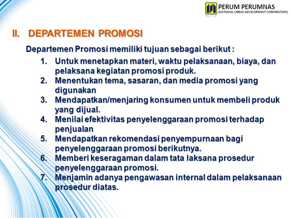 PERUM PERUMNAS (NATIONAL URBAN DEVELOPMENT CORPORATION) II. DEPARTEMEN PROMOSI. Departemen Promosi memiliki tujuan sebagai berikut :