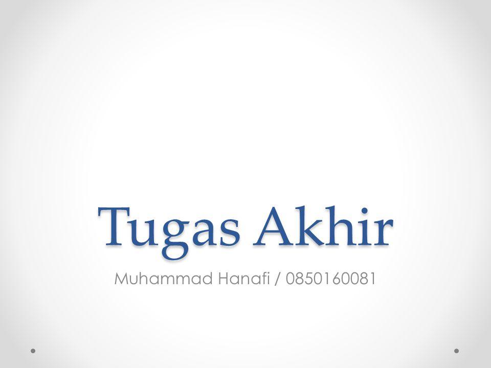 Tugas Akhir Muhammad Hanafi / 0850160081