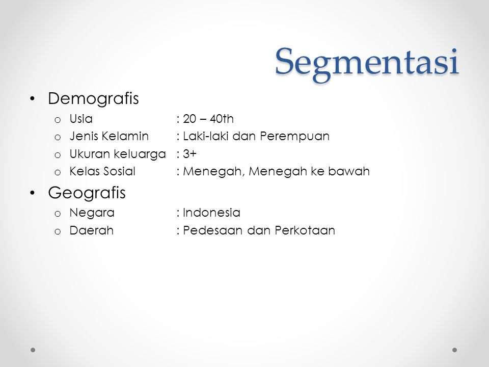 Segmentasi Demografis Geografis Usia : 20 – 40th