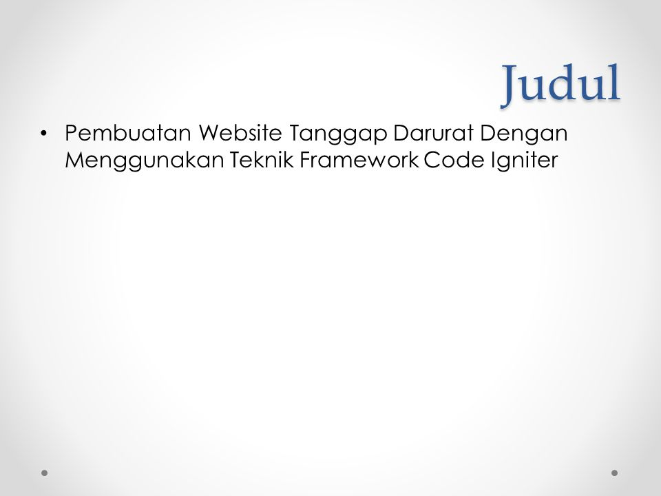 Judul Pembuatan Website Tanggap Darurat Dengan Menggunakan Teknik Framework Code Igniter