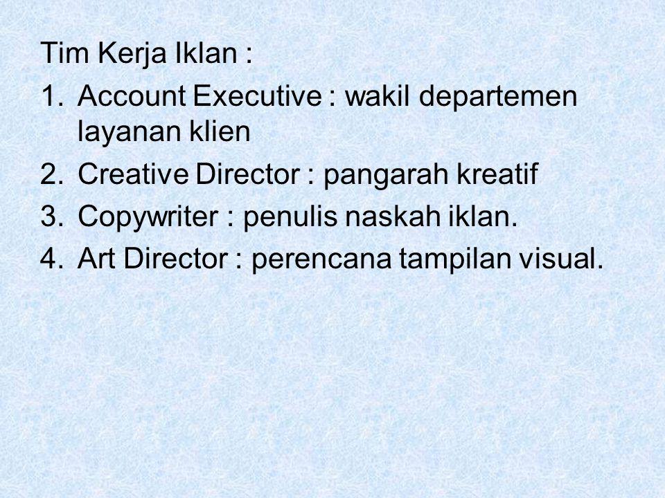 Tim Kerja Iklan : Account Executive : wakil departemen layanan klien. Creative Director : pangarah kreatif.