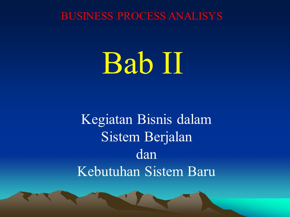 Bab II Kegiatan Bisnis dalam Sistem Berjalan dan Kebutuhan Sistem Baru