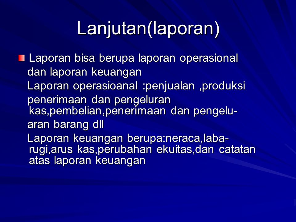 Lanjutan(laporan) Laporan bisa berupa laporan operasional