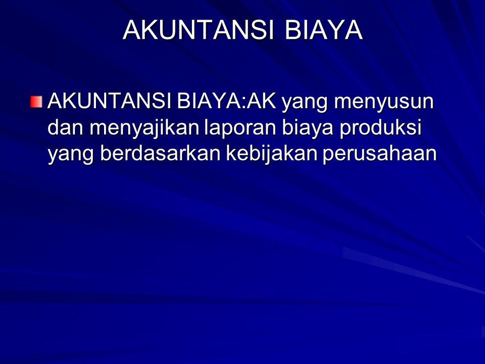 AKUNTANSI BIAYA AKUNTANSI BIAYA:AK yang menyusun dan menyajikan laporan biaya produksi yang berdasarkan kebijakan perusahaan.