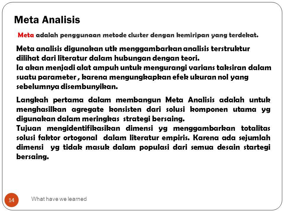 Meta Analisis Meta adalah penggunaan metode cluster dengan kemiripan yang terdekat.