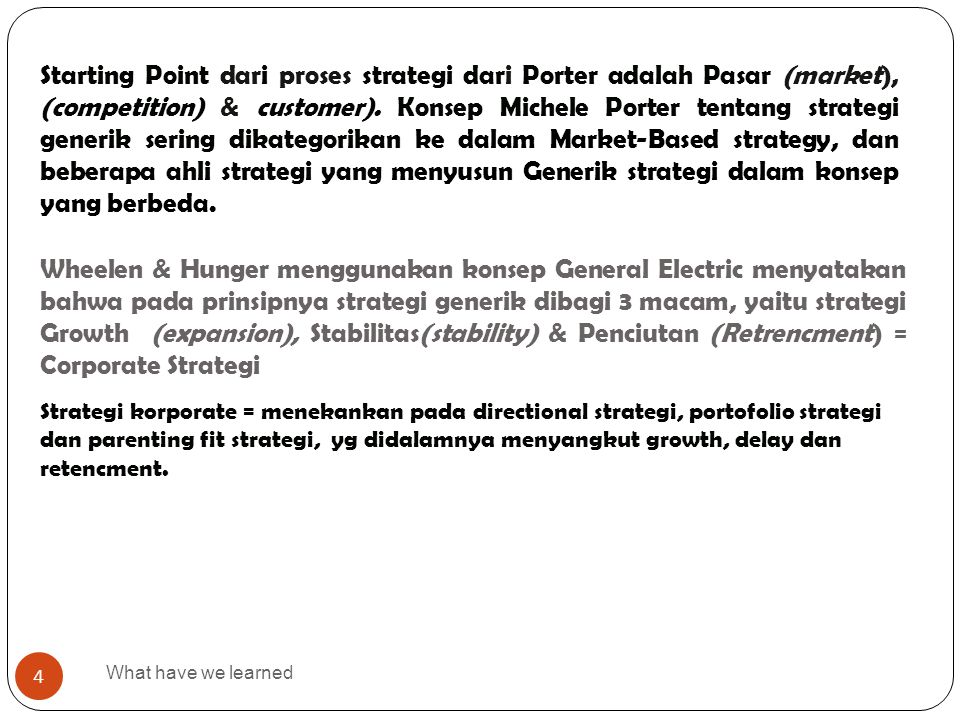 Starting Point dari proses strategi dari Porter adalah Pasar (market), (competition) & customer). Konsep Michele Porter tentang strategi generik sering dikategorikan ke dalam Market-Based strategy, dan beberapa ahli strategi yang menyusun Generik strategi dalam konsep yang berbeda.