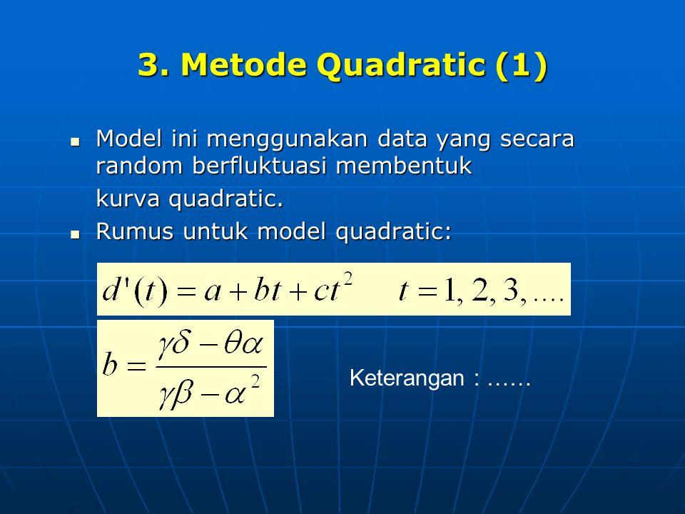 3. Metode Quadratic (1) Model ini menggunakan data yang secara random berfluktuasi membentuk. kurva quadratic.