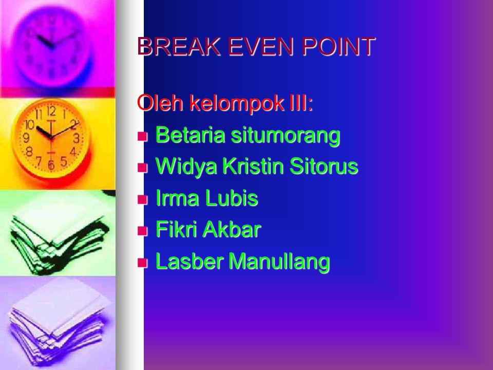 BREAK EVEN POINT Oleh kelompok III: Betaria situmorang
