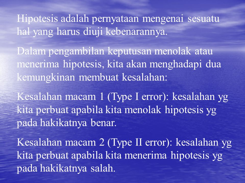 Hipotesis adalah pernyataan mengenai sesuatu hal yang harus diuji kebenarannya.