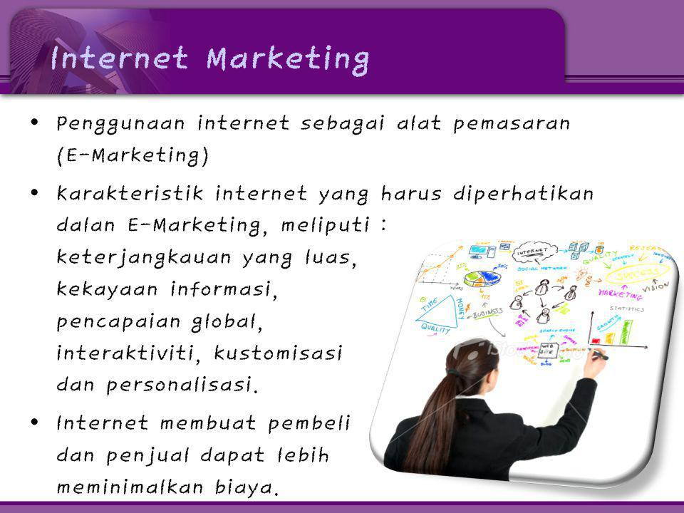 Internet Marketing Penggunaan internet sebagai alat pemasaran (E-Marketing)