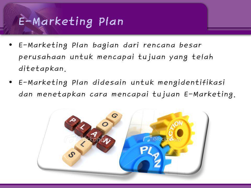 E-Marketing Plan E-Marketing Plan bagian dari rencana besar perusahaan untuk mencapai tujuan yang telah ditetapkan.