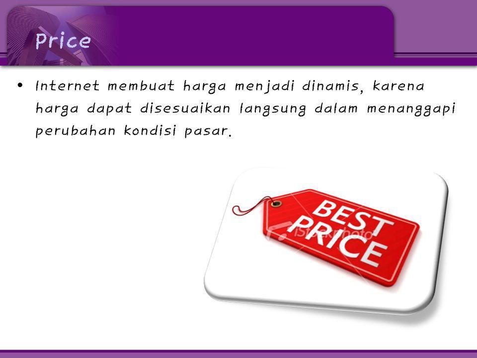 Price Internet membuat harga menjadi dinamis, karena harga dapat disesuaikan langsung dalam menanggapi perubahan kondisi pasar.