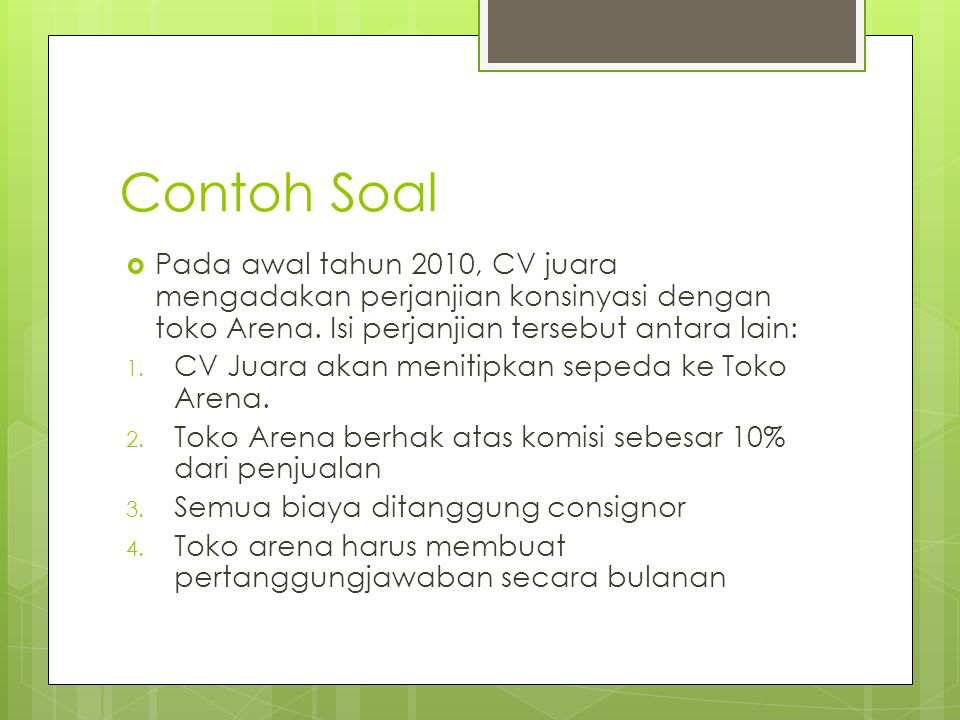 Contoh Soal Pada awal tahun 2010, CV juara mengadakan perjanjian konsinyasi dengan toko Arena. Isi perjanjian tersebut antara lain: