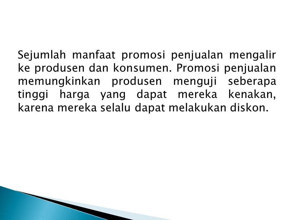 Sejumlah manfaat promosi penjualan mengalir ke produsen dan konsumen